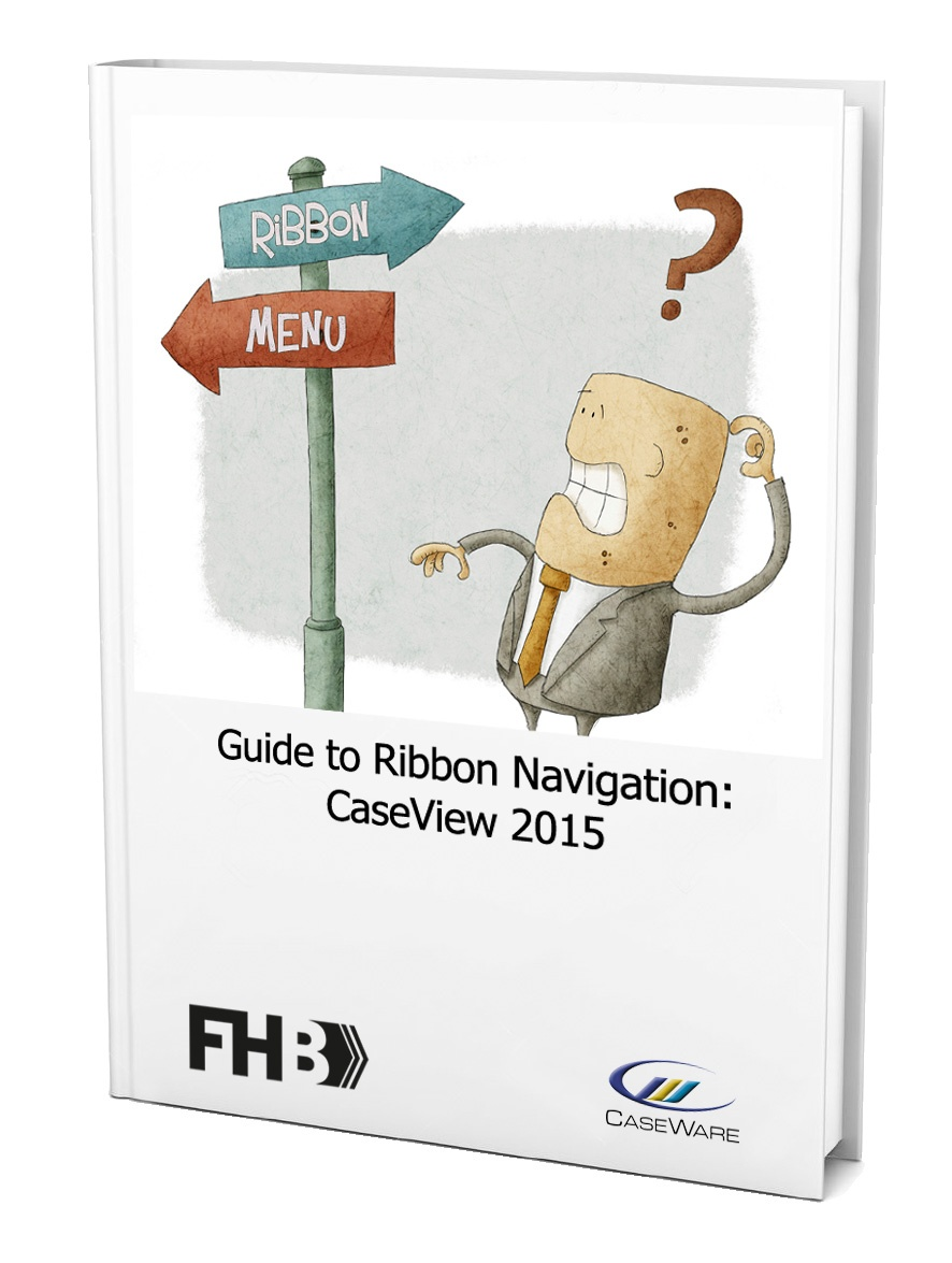 Your Guide to CaseWare 2015 Ribbon Navigation